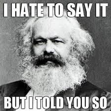 Marx I told you so
