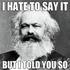 Marx I told you so